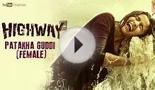 Patakha Guddi Full Song Official Youtube Movie- Highway